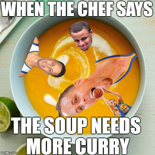 more curry | WHEN THE CHEF SAYS THE SOUP NEEDS MORE CURRY | image tagged in stephen curry,curry,soup,chef,meme | made w/ Imgflip meme maker