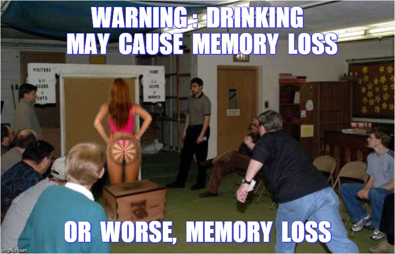 WARNING :  DRINKING  MAY  CAUSE  MEMORY  LOSS OR  WORSE,  MEMORY  LOSS | made w/ Imgflip meme maker