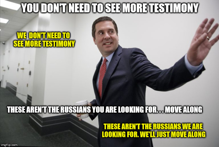collusion | YOU DON'T NEED TO SEE MORE TESTIMONY THESE AREN'T THE RUSSIANS YOU ARE LOOKING FOR. . . MOVE ALONG WE  DON'T NEED TO SEE MORE TESTIMONY THES | image tagged in nunes | made w/ Imgflip meme maker