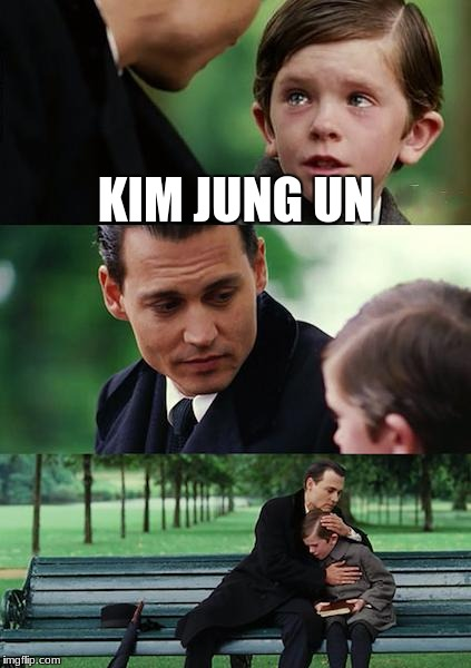 Finding Neverland Meme | KIM JUNG UN | image tagged in memes,finding neverland | made w/ Imgflip meme maker
