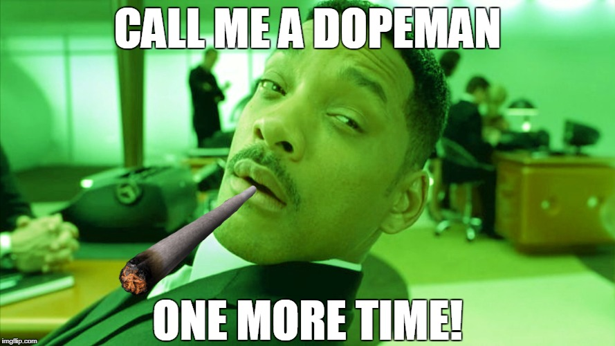 Will Smith High | CALL ME A DOPEMAN ONE MORE TIME! | image tagged in will smith,men in black,high | made w/ Imgflip meme maker