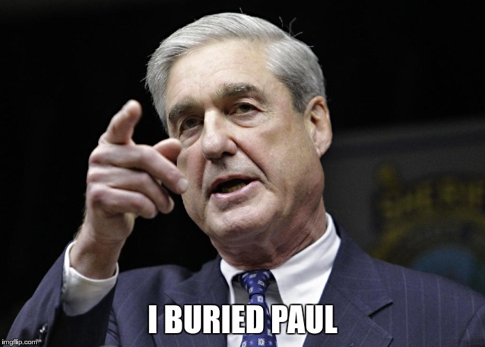 Robert S. Mueller III wants you | I BURIED PAUL | image tagged in robert s mueller iii wants you | made w/ Imgflip meme maker