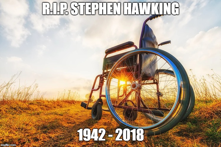 R,I.P. Dr Stephen Hawking 1942 - 2018 |  R.I.P. STEPHEN HAWKING; 1942 - 2018 | image tagged in stephen hawking,rip,als,in memoriam,scientist | made w/ Imgflip meme maker
