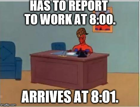 Spiderman Computer Desk Meme | HAS TO REPORT TO WORK AT 8:00. ARRIVES AT 8:01. | image tagged in memes,spiderman computer desk,spiderman,scumbag | made w/ Imgflip meme maker