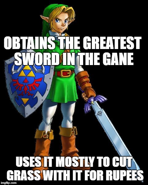 OBTAINS THE GREATEST SWORD IN THE GANE USES IT MOSTLY TO CUT GRASS WITH IT FOR RUPEES | image tagged in scumbag link | made w/ Imgflip meme maker