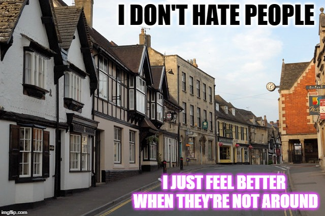No People Please | I DON'T HATE PEOPLE I JUST FEEL BETTER WHEN THEY'RE NOT AROUND | image tagged in introvert | made w/ Imgflip meme maker