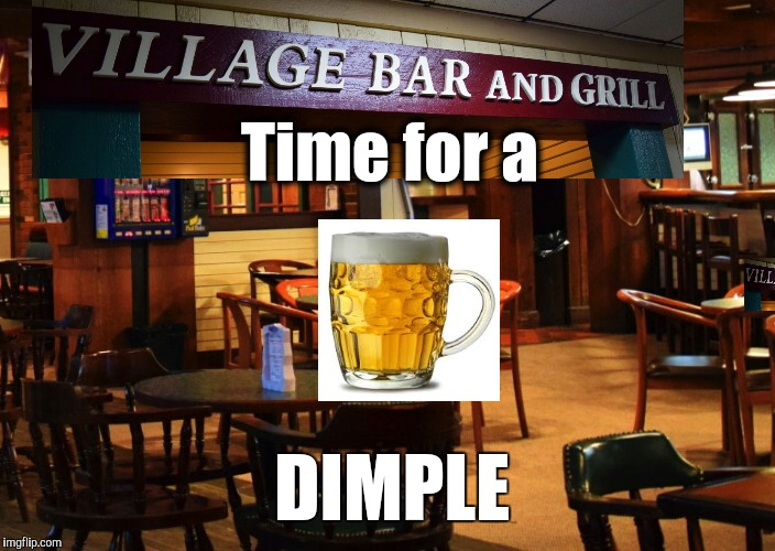 Time for a Dimple | Time for a DIMPLE | image tagged in beers | made w/ Imgflip meme maker