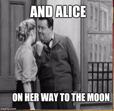 AND ALICE ON HER WAY TO THE MOON | made w/ Imgflip meme maker