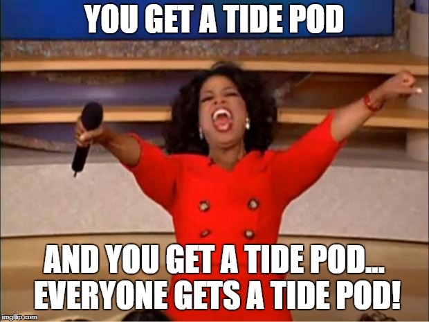 Oprah You Get A Meme | YOU GET A TIDE POD AND YOU GET A TIDE POD... EVERYONE GETS A TIDE POD! | image tagged in memes,oprah you get a | made w/ Imgflip meme maker