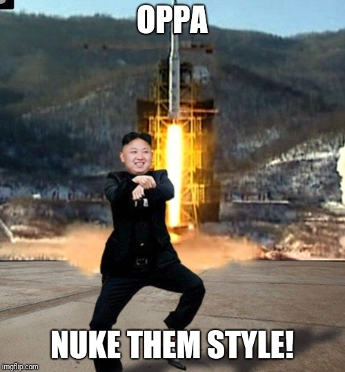 PSY week, 10-18th March, the first ever Meme_Kitteh event! | OPPA NUKE THEM STYLE! | image tagged in psy week,memes,funny,kim jong un,gangnam style,psy | made w/ Imgflip meme maker