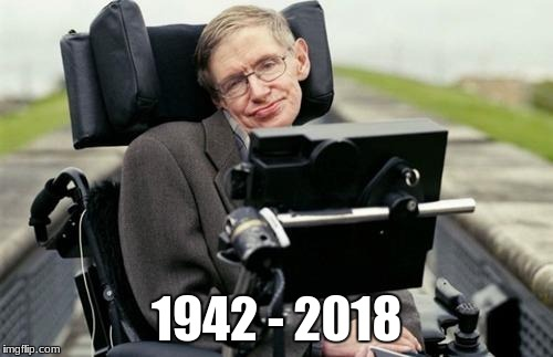 1942 - 2018 | image tagged in stephen hawking | made w/ Imgflip meme maker