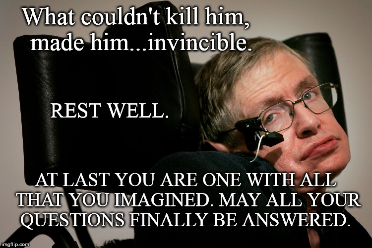 STEPHEN | What couldn't kill him,  made him...invincible. AT LAST YOU ARE ONE WITH ALL THAT YOU IMAGINED. MAY ALL YOUR QUESTIONS FINALLY BE ANSWERED.  | image tagged in good bye | made w/ Imgflip meme maker