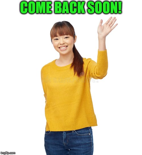 COME BACK SOON! | made w/ Imgflip meme maker