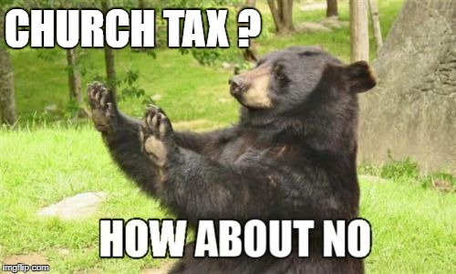 How About No Bear |  CHURCH TAX ? | image tagged in memes,how about no bear | made w/ Imgflip meme maker