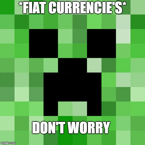 Scumbag Minecraft | *FIAT CURRENCIE'S* DON'T WORRY | image tagged in memes,scumbag minecraft | made w/ Imgflip meme maker