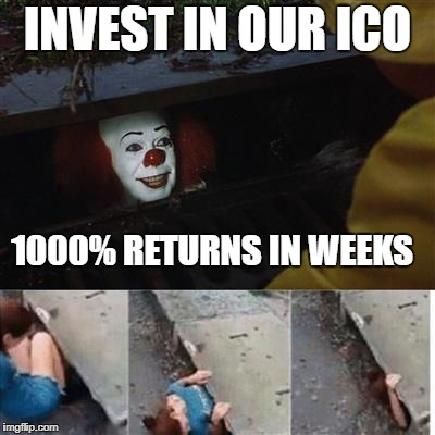 IT Sewer / Clown  | INVEST IN OUR ICO 1000% RETURNS IN WEEKS | image tagged in it sewer / clown | made w/ Imgflip meme maker