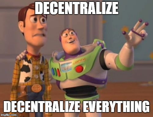 X, X Everywhere Meme | DECENTRALIZE DECENTRALIZE EVERYTHING | image tagged in memes,x x everywhere | made w/ Imgflip meme maker