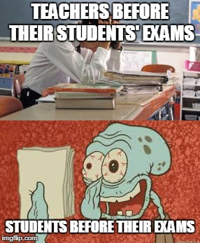 Stress | TEACHERS BEFORE THEIR STUDENTS' EXAMS STUDENTS BEFORE THEIR EXAMS | image tagged in squidward,exams,stress,teachers,memes,funny | made w/ Imgflip meme maker