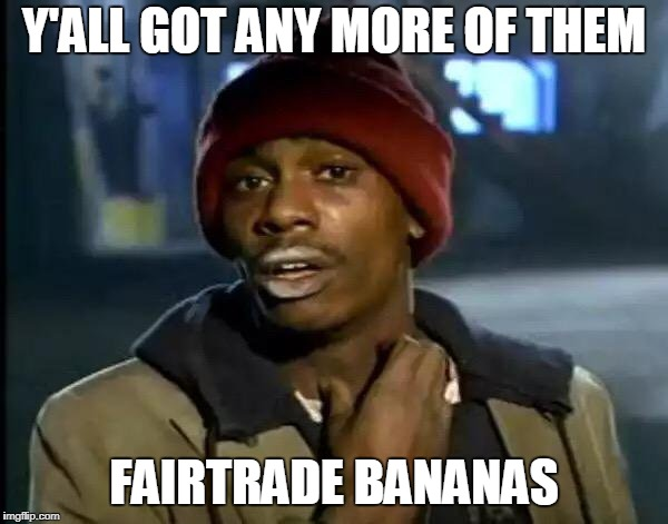 Y'all Got Any More Of That Meme | Y'ALL GOT ANY MORE OF THEM FAIRTRADE BANANAS | image tagged in memes,y'all got any more of that,fairtrade,funny,latest stream | made w/ Imgflip meme maker