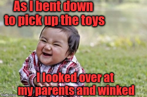 Evil Toddler Meme | As I bent down to pick up the toys I looked over at my parents and winked | image tagged in memes,evil toddler | made w/ Imgflip meme maker