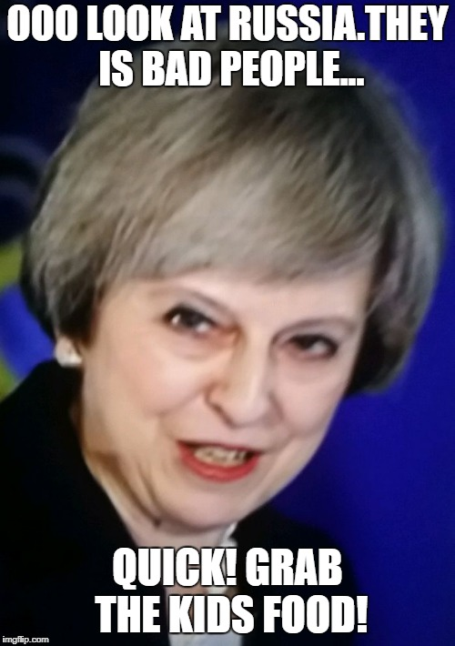 Theresa May |  OOO LOOK AT RUSSIA.THEY IS BAD PEOPLE... QUICK! GRAB THE KIDS FOOD! | image tagged in theresa may | made w/ Imgflip meme maker