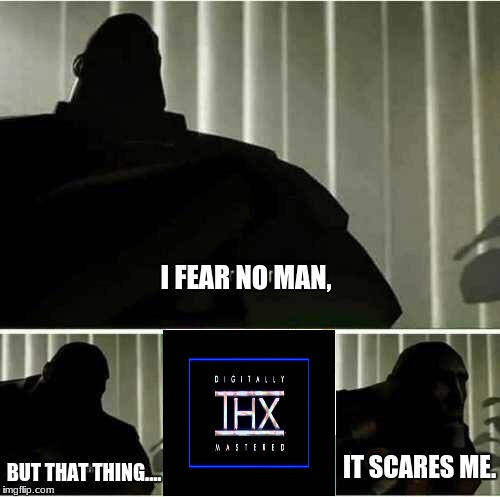 Anyone else out there scared of it? Part I | I FEAR NO MAN, BUT THAT THING.... IT SCARES ME. | image tagged in i fear no man,thx | made w/ Imgflip meme maker