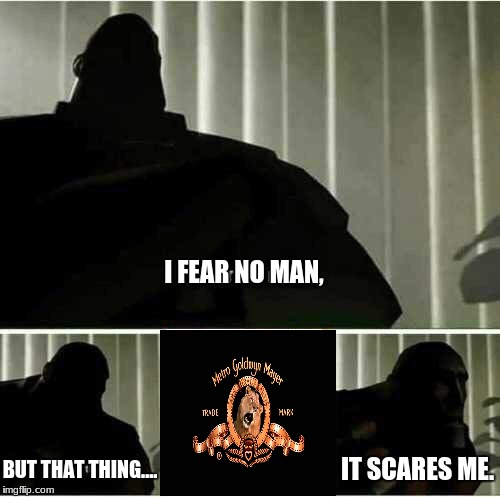 Anyone else out there scared of it? Part II | I FEAR NO MAN, IT SCARES ME. BUT THAT THING.... | image tagged in i fear no man,mgm | made w/ Imgflip meme maker