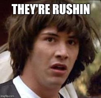 THEY'RE RUSHIN | made w/ Imgflip meme maker