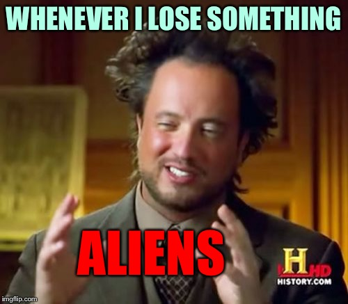 Whenever I Lose Something This Is Who I Blame | WHENEVER I LOSE SOMETHING ALIENS | image tagged in memes,ancient aliens,stuff,lose,missing,stolen | made w/ Imgflip meme maker