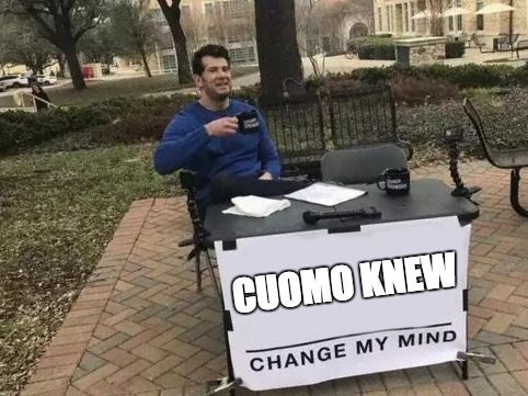 Change My Mind | CUOMO KNEW | image tagged in change my mind | made w/ Imgflip meme maker