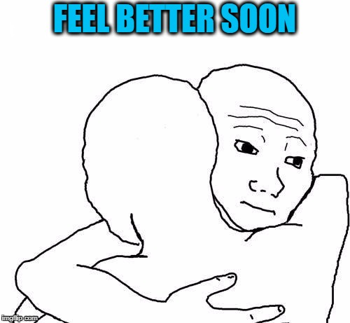 awww hug | FEEL BETTER SOON | image tagged in awww hug | made w/ Imgflip meme maker