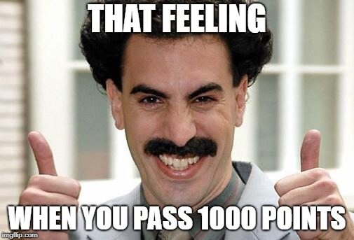 Thanks yall | THAT FEELING WHEN YOU PASS 1000 POINTS | image tagged in great success,pi day,1000 points,happy | made w/ Imgflip meme maker