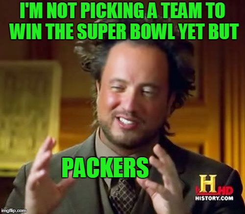 Aaron Rogers to Jimmy Graham will be unstoppable. | I'M NOT PICKING A TEAM TO WIN THE SUPER BOWL YET BUT PACKERS | image tagged in memes,ancient aliens | made w/ Imgflip meme maker