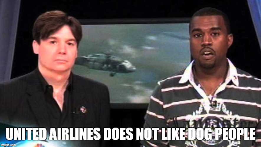 DON'T FLY UNITED WITH DOG | UNITED AIRLINES DOES NOT LIKE DOG PEOPLE | image tagged in kanye,united,airlines,dogs,dog people | made w/ Imgflip meme maker