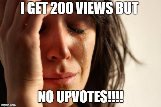 First World Problems Meme | I GET 200 VIEWS BUT NO UPVOTES!!!! | image tagged in memes,first world problems | made w/ Imgflip meme maker