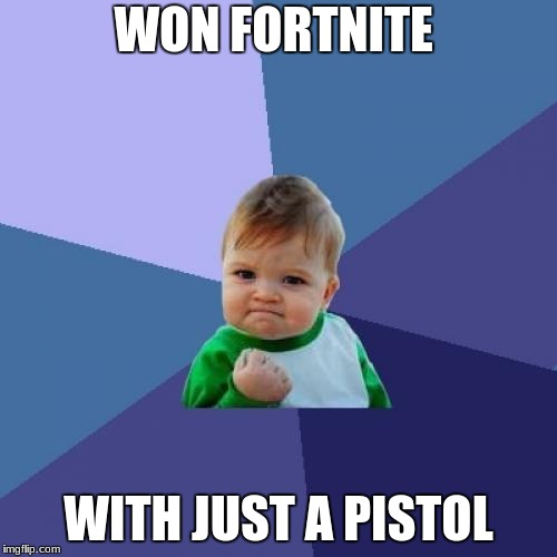 Success Kid Meme | WON FORTNITE WITH JUST A PISTOL | image tagged in memes,success kid | made w/ Imgflip meme maker
