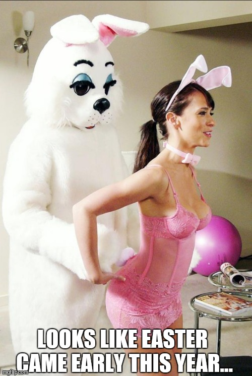 JLH makes me come early too! :-)  | LOOKS LIKE EASTER CAME EARLY THIS YEAR... | image tagged in easter,happy easter,jennifer love hewitt,jbmemegeek,easter bunny,memes | made w/ Imgflip meme maker