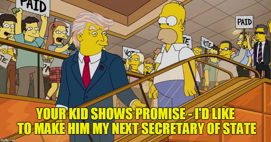 YOUR KID SHOWS PROMISE - I'D LIKE TO MAKE HIM MY NEXT SECRETARY OF STATE | made w/ Imgflip meme maker