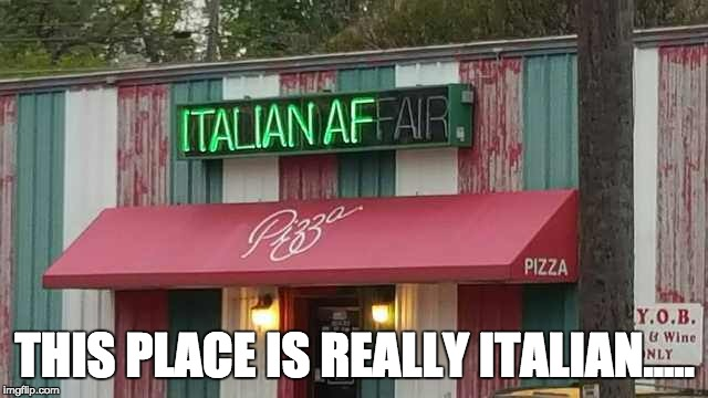 THIS PLACE IS REALLY ITALIAN..... | image tagged in italian | made w/ Imgflip meme maker