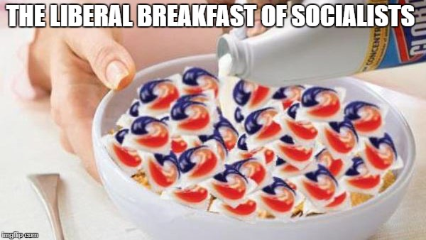 THE LIBERAL BREAKFAST OF SOCIALISTS | image tagged in tide pods,liberalism is a mental disorder,communist socialist,antifa,breakfast club,stupid liberals | made w/ Imgflip meme maker