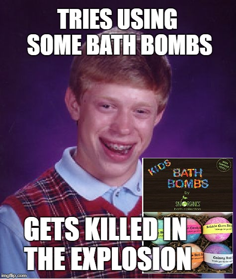 Bad Luck Brian Bath Time  | TRIES USING SOME BATH BOMBS GETS KILLED IN THE EXPLOSION | image tagged in memes,bad luck brian,bath,bubble bath | made w/ Imgflip meme maker