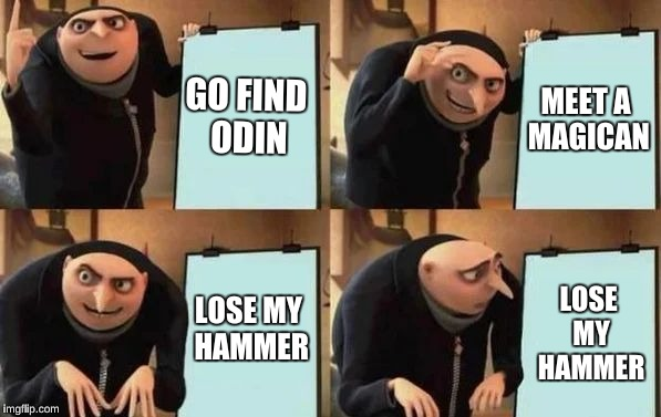 Gru's Plan | GO FIND ODIN MEET A MAGICAN LOSE MY HAMMER LOSE MY HAMMER | image tagged in gru's plan | made w/ Imgflip meme maker