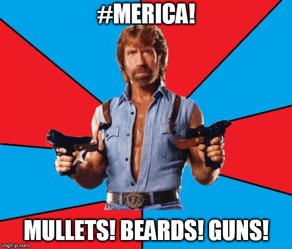Chuck Norris With Guns Meme |  #MERICA! MULLETS! BEARDS! GUNS! | image tagged in memes,chuck norris with guns,chuck norris | made w/ Imgflip meme maker