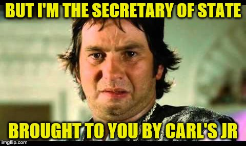 BUT I'M THE SECRETARY OF STATE BROUGHT TO YOU BY CARL'S JR | made w/ Imgflip meme maker