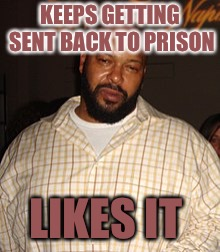 Prison Suge | KEEPS GETTING SENT BACK TO PRISON LIKES IT | image tagged in suge,prison,fancy,sweet dreams,shithole | made w/ Imgflip meme maker