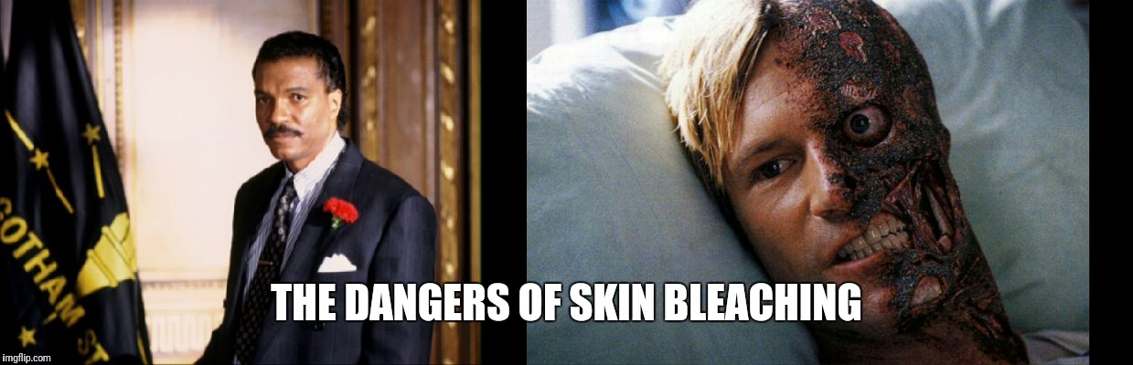 THE DANGERS OF SKIN BLEACHING | image tagged in memes,harvey dent,batman,skin | made w/ Imgflip meme maker