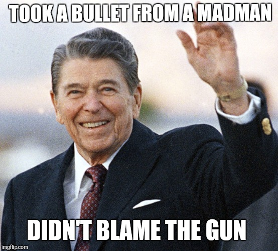 TOOK A BULLET FROM A MADMAN DIDN'T BLAME THE GUN | image tagged in jbmemegeek,gun control,ronald reagan,reagan,memes | made w/ Imgflip meme maker