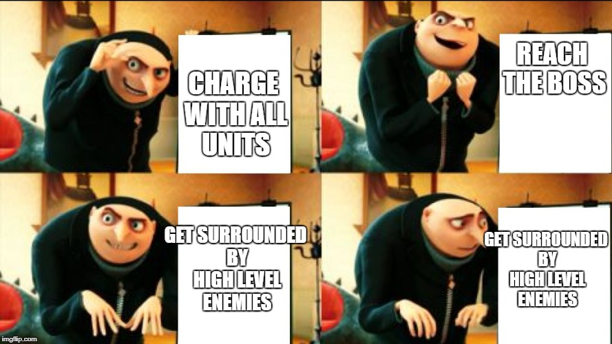 Always happens in Fire Emblem | CHARGE WITH ALL UNITS REACH THE BOSS GET SURROUNDED BY HIGH LEVEL ENEMIES GET SURROUNDED BY HIGH LEVEL ENEMIES | image tagged in gru diabolical plan fail,fire emblem,video games,funny,memes | made w/ Imgflip meme maker
