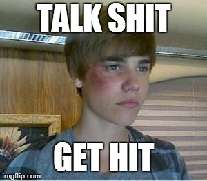 JUSTIN BIEBER | TALK SHIT GET HIT | image tagged in justin bieber | made w/ Imgflip meme maker