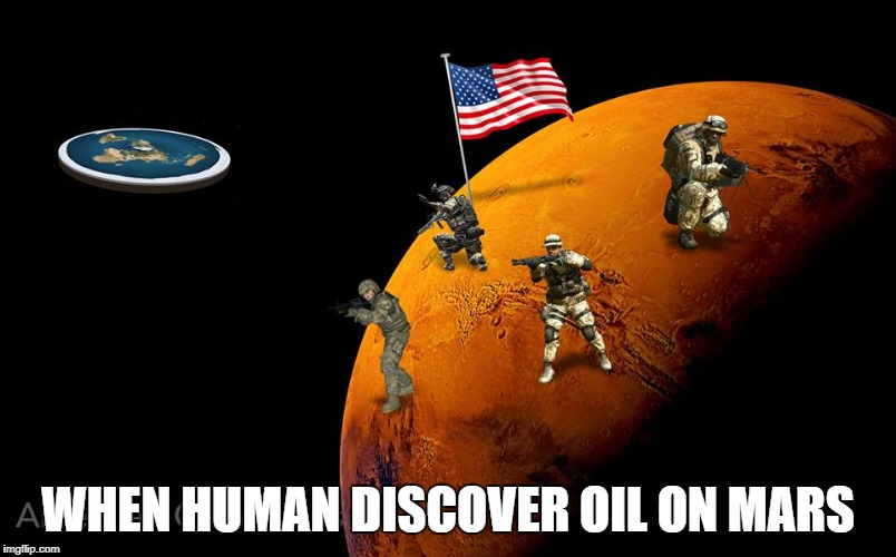 WHEN HUMAN DISCOVER OIL ON MARS | image tagged in memes,funny,ssby | made w/ Imgflip meme maker
